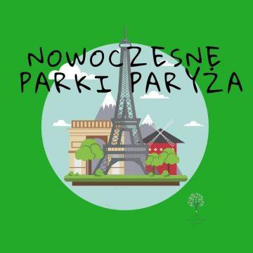 Nowoczesne parki Paryża